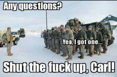 shut the fuck up carl military memes Funny Army Memes, Army Jokes, Military Jokes, Army Humor, Stupid Funny Memes, The Funny, Hilarious, Funny Stuff, Military Life