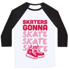 Skaters Gonna Skate Skate Skate T-Shirts Ice Skating Party, Roller Skating Party, Skate Party, Hard Workout, Workout Gear, Skate Shirts, Funny Tees, Winter Sports, Girls Be Like