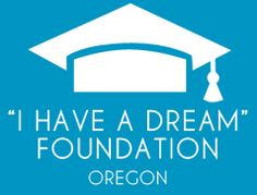 """""""I Have a Dream"""" Foundation – Oregon was founded in 1990 to help low income children reach success in school and college.    Plus, they give me a paycheck! Sweet deal."""
