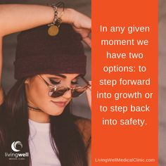 In any given moment we have two options: to step forward into growth or to step back into safety.