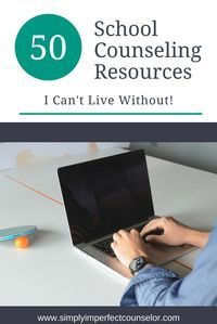 50 School Counseling Resources I Can't Live Without