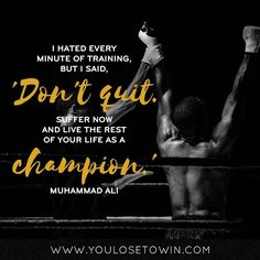 """""""I hated every minute of training but I said 'Don't quit. Suffer now and live the rest of your life as as champion.'""""   Double tap if you agree!"""