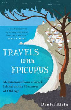 Read Book Travels with Epicurus, Meditations from a Greek Island on the Pleasures of Old Age by Klein, Daniel Paperback, Author : Daniel Klein Daniel Klein, Extreme Workouts, Fountain Of Youth, Old Age, What To Read, Greek Islands, Great Books, Bestselling Author