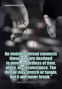 """""""An invisible thread connects those who are destined to meet, regardless of time, place, or circumstance. The thread may stretch or tangle, but it will never break. Great Quotes, Quotes To Live By, Inspirational Quotes, Motivational, Awesome Quotes, Meaningful Quotes, Happy Quotes, An Invisible Thread, Quantum Entanglement"""