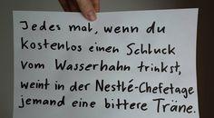 Jedes mal, wenn du kostenlos einen Schluck vom Wasserhahn trinkst, weint in der Nestlé-Chefetage jemand eine bittere Träne.  #zitat #zitate #spruch #sprüche #worte #wahreworte #schöneworte