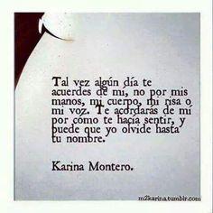 Tal vez algún día te acuerdes de mi... Karina Montero.