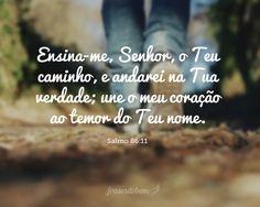 Ensina-me, Senhor, o Teu caminho, e andarei na Tua verdade; une o meu coração ao…