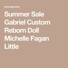 Summer Sale Gabriel Custom Reborn Doll Michelle Fagan Little
