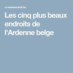 Les cinq plus beaux endroits de l'Ardenne belge