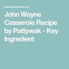 John Wayne Casserole Recipe by Pattywak - Key Ingredient