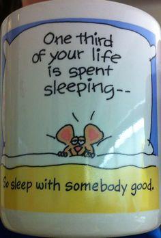 so sleep with someone good.