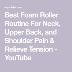 Best Foam Roller Routine For Neck, Upper Back, and Shoulder Pain & Relieve Tension Foam Dome, Eating Well, Helpful Hints, Routine, Health Fitness, Yoga, Shoulder, Exercises, Useful Tips