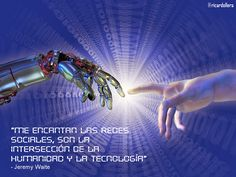 """""""Me encantan las redes sociales, son la intersección de la humanidad y la tecnología"""" -Jeremy Waite"""
