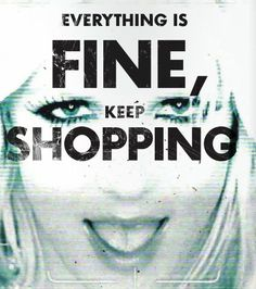 everything is fine, keep shopping {adbusters}