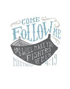 """""""Come, follow me,"""" Jesus said. Matthew 4:19"""