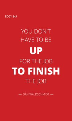 """EDGY 245 - YOU DON'T HAVE TO BE """"UP FOR THE JOB"""" TO FINISH THE JOB. Edgy Quotes, It Is Finished, Blog, Blogging"""