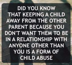 Did you know that keeping a child away from the other parent because you don't want them to be in a relationship with anyone other than you is a form of child abuse? Parental Alienation signs.