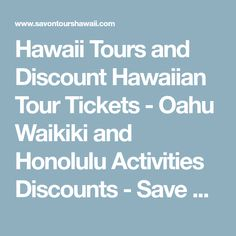 Hawaii Tours and Discount Hawaiian Tour Tickets - Oahu Waikiki and Honolulu Activities Discounts - Save on Tours Hawaii (Mobile Site)