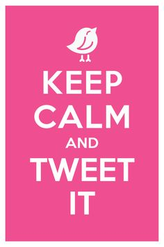 keep calm and tweet it.