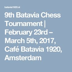 9th Batavia Chess Tournament | February 23rd – March 5th, 2017, Café Batavia 1920, Amsterdam
