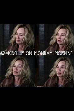 Mondays are the worse