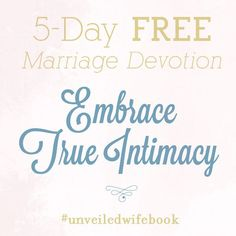 Lord, I want to embrace intimacy with You and with my husband. In Jesus' name amen! Click to sign up for the FREE 5-day marriage devotion. @unveiledwife #unveiledwifebook - http://unveiledwife.com/start-this-new-year-with-a-free-5-day-marriage-devotion/