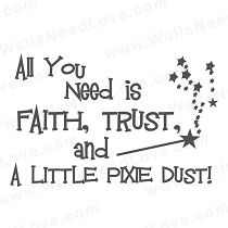 All You Need is Faith, Trust, and a Little Pixie Dust!