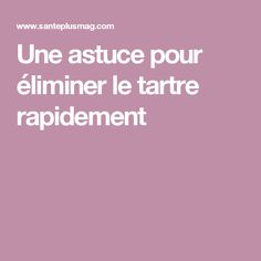 Une astuce pour éliminer le tartre rapidement Make Beauty, Physique, Health Tips, The Cure, Remedies, Health Fitness, Medical, Messages, Homemade