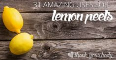 31 Amazing Uses for Lemon Peels...use after lemonade!