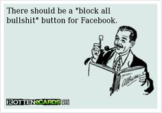"""There should be a """"block all bullshit"""" button for Facebook."""