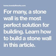 For many, a stone wall is the most perfect solution for building. Learn how to build a stone wall in this article.