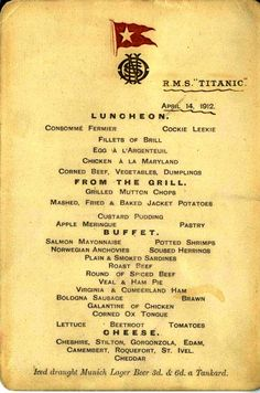 Luncheon, RMS Titanic (April 14th, 1912) Of course, I'm being totally sarcastic about wanting to try some of these recipes.