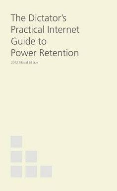 The Dictator's Practical Guide to Internet Power Retention, Global Edition Free PDF!   Muy interesante como complemento al libro de Rebecca MacKinnon... Gratis en formato PDF.