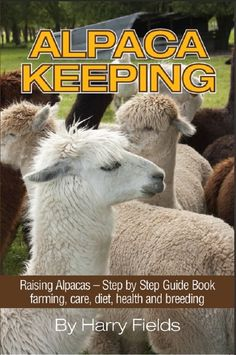 Alpaca Keeping Raising Alpacas - Step by Step Guide Book... farming, care, diet, health and breeding:Amazon:Kindle Store