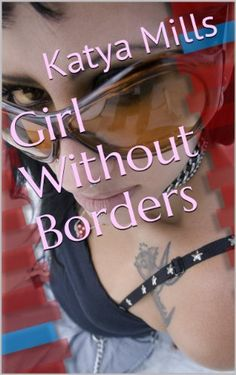 Girl Without Borders by Katya Mills, http://www.amazon.com/dp/B00F21WQ5E/ref=cm_sw_r_pi_dp_wgKnsb1YVM4PY