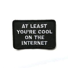 At least you're cool on the Internet