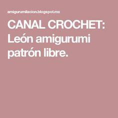 CANAL CROCHET: León amigurumi patrón libre.