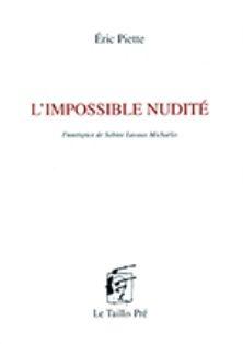 L'impossible nudité / Éric Piette ; frontispice de Sabine Lavaux-Michaëlis - Châtelineau, Belgique : Le Taillis pré, cop. 2014