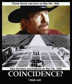 Everyone loves a good Chuck Norris meme. -- Chuck Norris was born on May Nazi Germany surrendered on May Coincidence? I think not. Chuck Norris Memes, Funny Shit, Haha Funny, Funny Stuff, Memes Humor, Funny Memes, Hilarious Jokes, Funniest Memes, Def Not