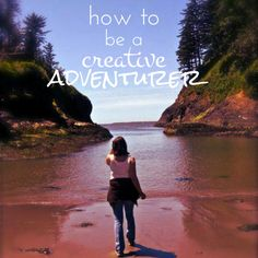 How to Be a Creative Adventurer