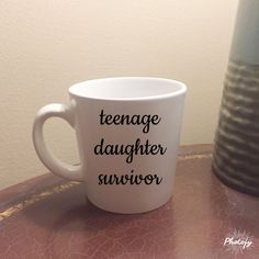 Teenage Daughter Survivor, Popular Coffee Mug, Funny Coffee Mug, Gifts for Mom, Mugs for Mom-Gifts for Teens- Gifts for Dad by SarahOlsenDesigns on Etsy https://www.etsy.com/listing/474833362/teenage-daughter-survivor-popular-coffee