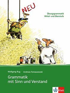 Grammatik mit Sinn und Verstand: Übungsgrammatik Mittel- und Oberstufe von Wolfgang Rug http://www.amazon.de/dp/3126754228/ref=cm_sw_r_pi_dp_e9N9vb0JSD4HD