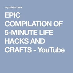 EPIC COMPILATION OF 5-MINUTE LIFE HACKS AND CRAFTS - YouTube