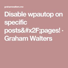Disable wpautop on specific posts/pages! · Graham Walters