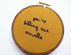 {LOL} You're Killing Me Smalls Hand Embroidery Hoop Art by StitchCulture, $26.00