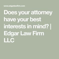 Does your attorney have your best interests in mind? | Edgar Law Firm LLC Count On You, Believe In You, Counseling, Law, Brother, How Are You Feeling, Mindfulness, Math Equations, Therapy