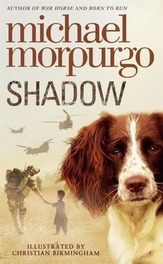 Michael Morpurgo - Shadow Author of War Horse, and bestselling storyteller Michael Morpurgo touched our hearts with this beautiful story of a boy, his lost dog, and the lengths he would go to be reunited. This timely story of battle-scarred Afghanistan delivers a masterful portrait of war, love, and friendship.