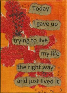 "Original x mixed media painting on canvas with words ""Today I gave up trying to live my life the right way and just lived it"". Main colour is yellow. Life Quotes To Live By, Motivational Quotes For Life, Live Life, Art Quotes, Inspirational Quotes, Letting Go Quotes, Shopping Quotes, I Give Up, Favorite Words"