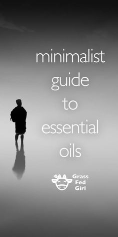 Minimalist Guide to Essential OIls |http://www.grassfedgirl.com/minimalist-guide-to-essential-oils/