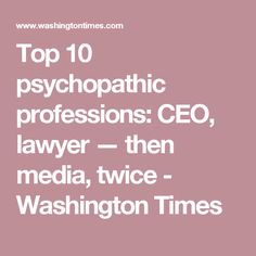 Top 10 psychopathic professions: CEO, lawyer — then media, twice - Washington Times